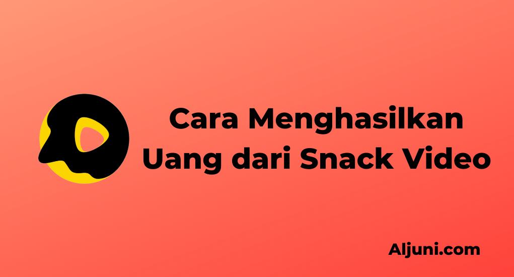 Cara Menghasilkan Uang dari Snack Video