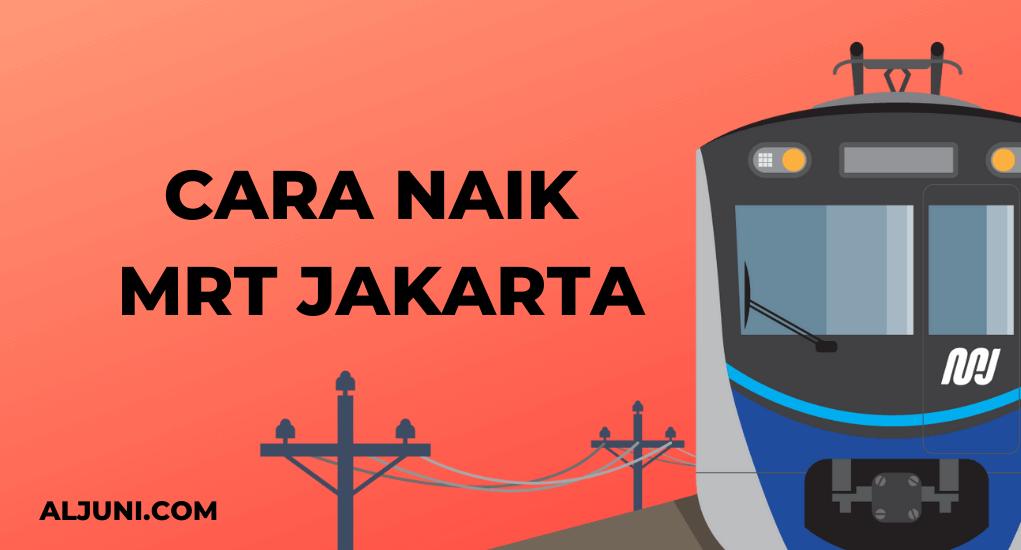 Cara Naik MRT Jakarta Pada Tahun 2021